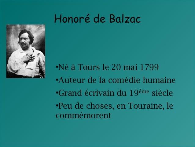 Honoré de Balzac  Né à Tours le 20 mai 1799  ●  Auteur de la comédie humaine  ●  Grand écrivain du 19éme siècle  ●  Peu de...
