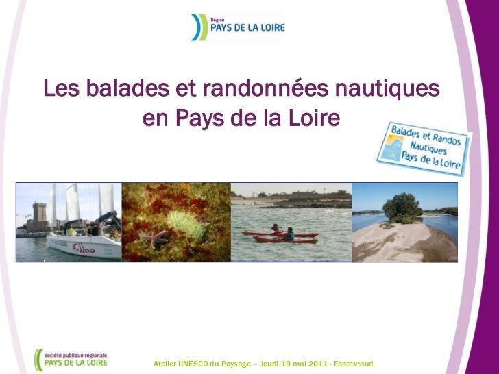 Les balades et randonnées nautiques         en Pays de la Loire         Atelier UNESCO du Paysage – Jeudi 19 mai 2011 - Fo...