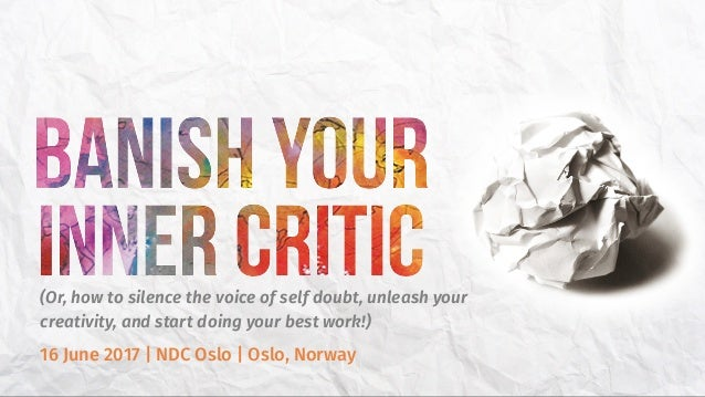 (Or, how to silence the voice of self doubt, unleash your creativity, and start doing your best work!) 16 June 2017 | NDC ...