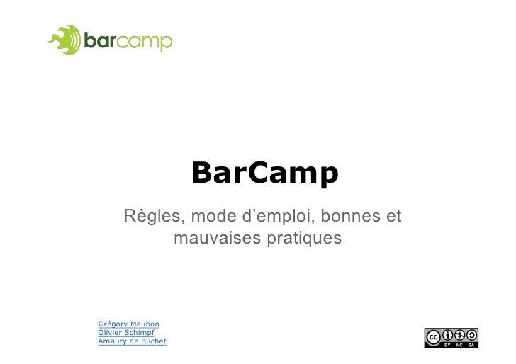 BarCamp     Règles, mode d'emploi, bonnes et          mauvaises pratiquesGrégory MaubonOlivier SchimpfAmaury de Buchet