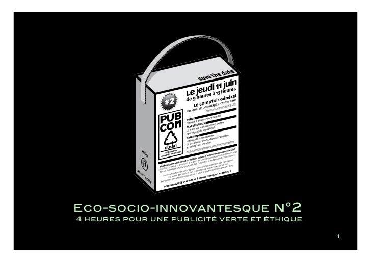 Eco-socio-innovantesque n°2               4 heures pour une publicité verte et éthique                                    ...