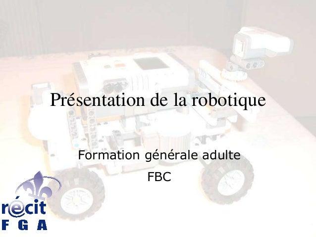 Présentation de la robotique   Formation générale adulte             FBC