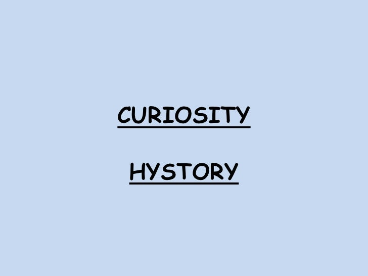 CURIOSITY<br />HYSTORY<br />
