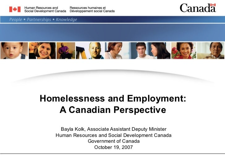 Homelessness and Employment:   A Canadian Perspective     Bayla Kolk, Associate Assistant Deputy Minister   Human Resource...