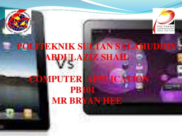 POLITEKNIK SULTAN SALAHUDDIN     ABDULAZIZ SHAH  COMPUTER APPLICATION        PB101     MR BRYAN HEE