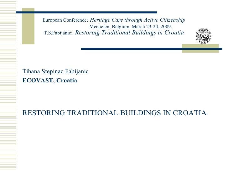European Conference :  Heritage Care through Active Citizenship   Mechelen, Belgium, March 23-24, 2009. T.S.Fabijanic:  Re...