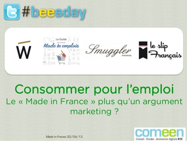 Consommer pour l'emploiLe « Made in France » plus qu'un argumentmarketing ?Made in France 30/04/131#beesday