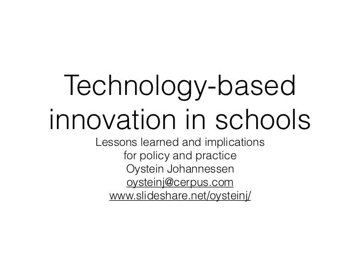 Technology-basedinnovation in schools   Lessons learned and implications         for policy and practice         Oystein J...