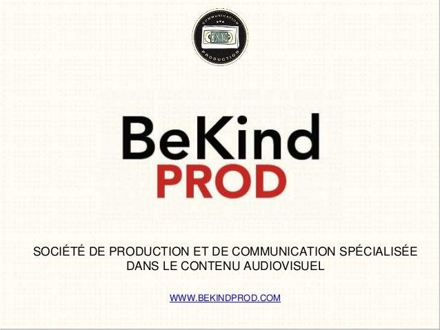 SOCIÉTÉ DE PRODUCTION ET DE COMMUNICATION SPÉCIALISÉE DANS LE CONTENU AUDIOVISUEL WWW.BEKINDPROD.COM