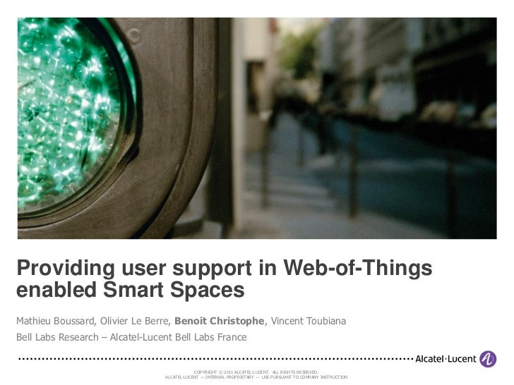 Providing user support in Web-of-Thingsenabled Smart SpacesMathieu Boussard, Olivier Le Berre, Benoit Christophe, Vincent ...