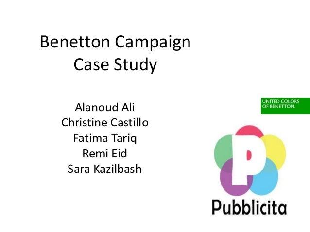 Benetton Campaign Case Study Alanoud Ali Christine Castillo Fatima Tariq Remi Eid Sara Kazilbash