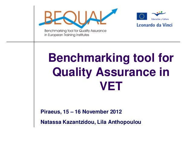 Benchmarking tool for Quality Assurance in VET Piraeus, 15 – 16 November 2012 Natassa Kazantzidou, Lila Anthopoulou