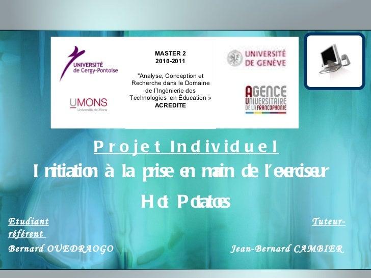 Projet Individuel Initiation à la prise en main de l'exerciseur  Hot Potatoes Etudiant     Tuteur-référent  Bernard OUEDRA...