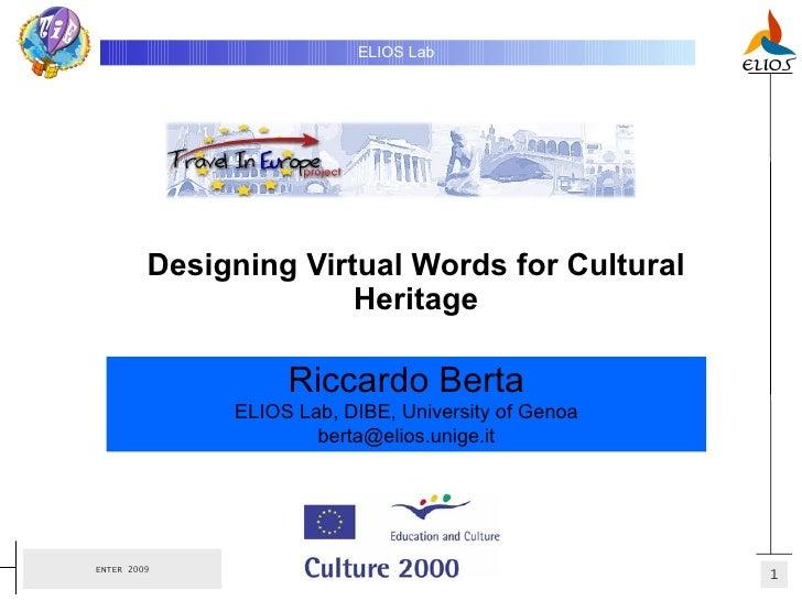 Designing Virtual Words for Cultural Heritage ELIOS Lab   Riccardo Berta ELIOS Lab, DIBE, University of Genoa [email_addre...