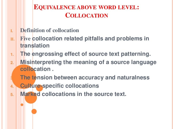 EQUIVALENCE ABOVE WORD LEVEL:                  COLLOCATIONI.    Definition of collocationII.   Five collocation related pi...