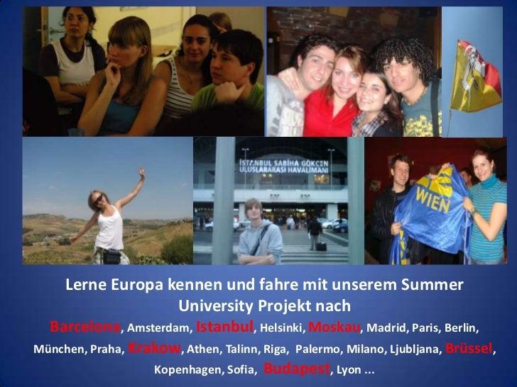 Lerne Europa kennen und fahre mit unserem Summer University Projekt nach Barcelona, Amsterdam, Istanbul, Helsinki, Moskau,...