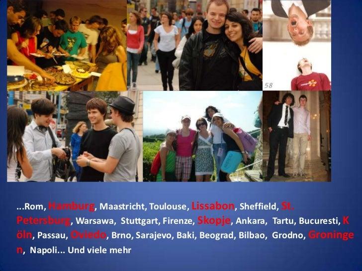 ...Rom, Hamburg, Maastricht, Toulouse, Lissabon, Sheffield, St. Petersburg, Warsawa,  Stuttgart, Firenze, Skopje, Ankara, ...