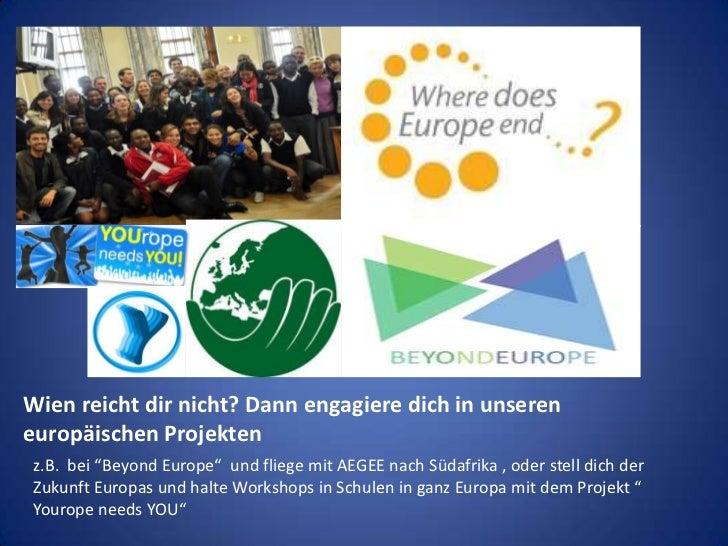 """Wien reicht dir nicht? Dann engagiere dich in unseren europäischen Projekten <br />z.B.  bei """"Beyond Europe""""  und fliege m..."""