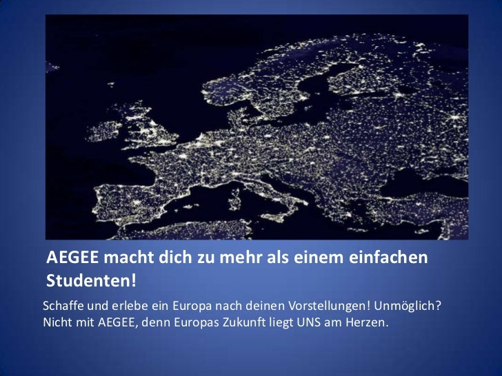 AEGEE macht dich zu mehr als einem einfachen Studenten!<br />Schaffe und erlebe ein Europa nach deinen Vorstellungen! Unmö...