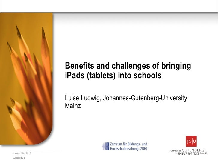 Benefits and challenges of bringing                     iPads (tablets) into schools                     Luise Ludwig, Joh...
