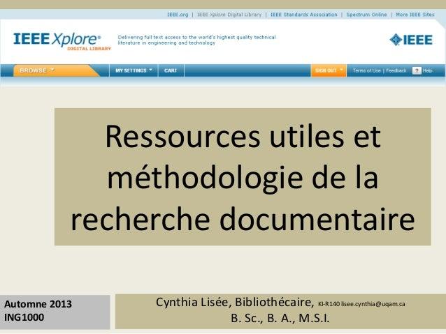 Ressources utiles et  méthodologie de la  recherche documentaire  Cynthia Lisée, Bibliothécaire, KI-R140 lisee.cynthia@uqa...
