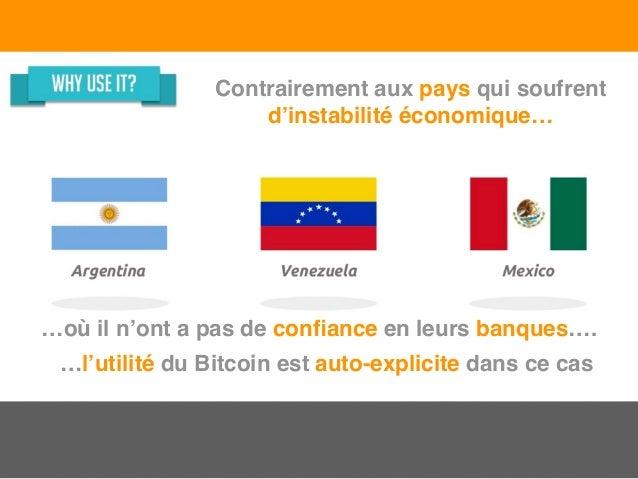 Contrairement aux pays qui soufrent d'instabilité économique… …où il n'ont a pas de confiance en leurs banques…. …l'utilité...