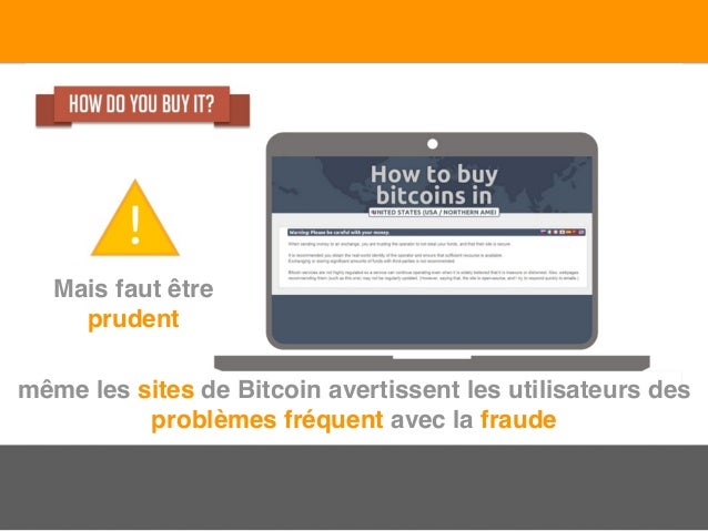 Mais faut être prudent même les sites de Bitcoin avertissent les utilisateurs des problèmes fréquent avec la fraude