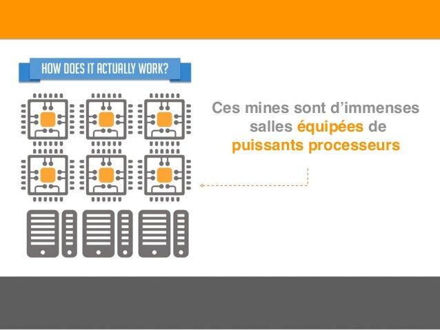 Ces mines sont d'immenses salles équipées de puissants processeurs