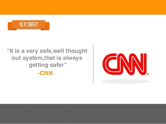 """""""It is a very safe,well thought out system,that is always getting safer"""" -CNN"""