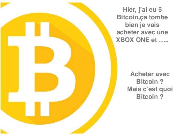 Hier, j'ai eu 5 Bitcoin,ça tombe bien je vais acheter avec une XBOX ONE et ….. Acheter avec Bitcoin ? Mais c'est quoi Bitc...