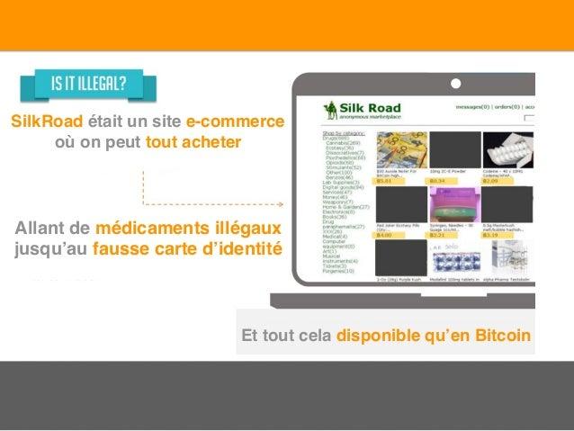 SilkRoad était un site e-commerce où on peut tout acheter Allant de médicaments illégaux jusqu'au fausse carte d'identité ...