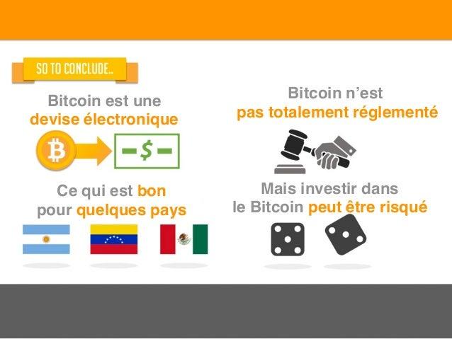 Bitcoin est une devise électronique Bitcoin n'est pas totalement réglementé Ce qui est bon pour quelques pays Mais investi...