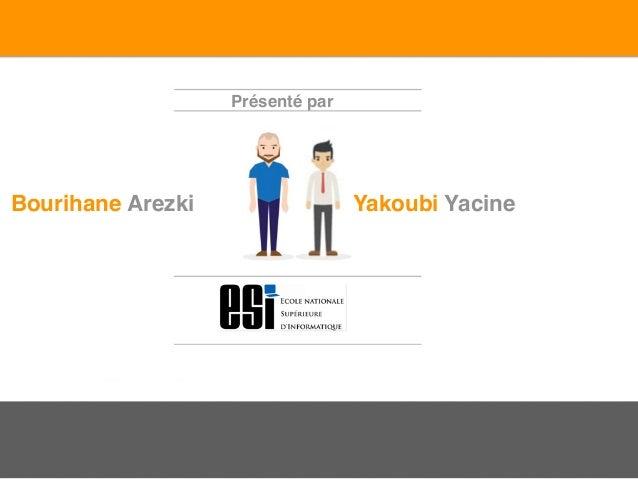 Yakoubi YacineBourihane Arezki Présenté par