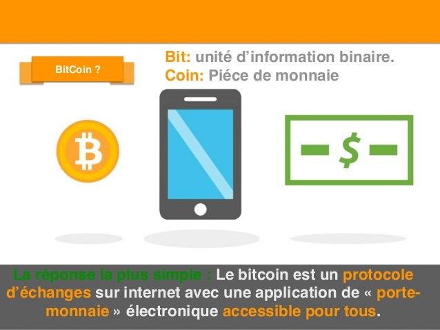 La réponse la plus simple : Le bitcoin est un protocole d'échanges sur internet avec une application de « porte- monnaie »...