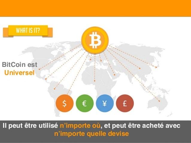 BitCoin est Universel Il peut être utilisé n'importe où, et peut être acheté avec n'importe quelle devise
