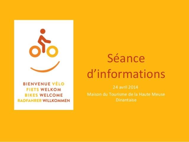 Séance d'informations 24 avril 2014 Maison du Tourisme de la Haute Meuse Dinantaise