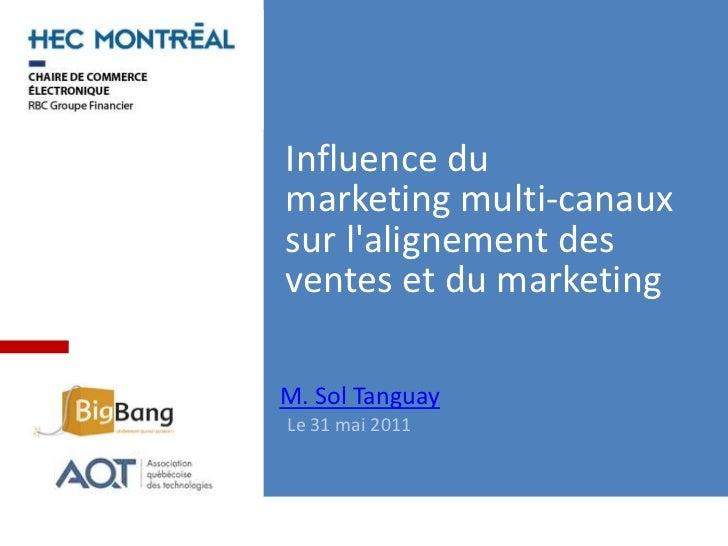 Influence du marketing multi-canauxsur l'alignement des ventes et du marketing<br />M. Sol Tanguay<br />Le 31 mai 2011<br />