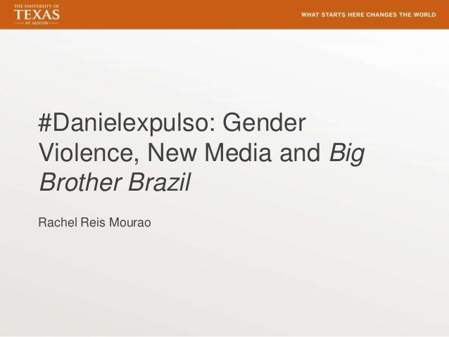 #Danielexpulso: Gender Violence, New Media and Big Brother Brazil Rachel Reis Mourao