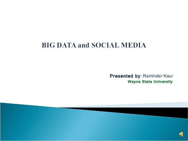 Presented by: Raminder Kaur Wayne State University