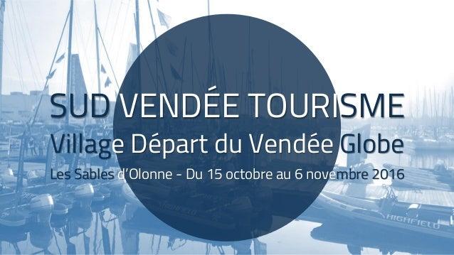 SUD VENDÉE TOURISME Village Départ du Vendée Globe Les Sables d'Olonne - Du 15 octobre au 6 novembre 2016