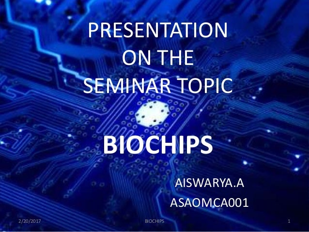 PRESENTATION ON THE SEMINAR TOPIC BIOCHIPS AISWARYA.A ASAOMCA001 BIOCHIPS2/20/2017 1