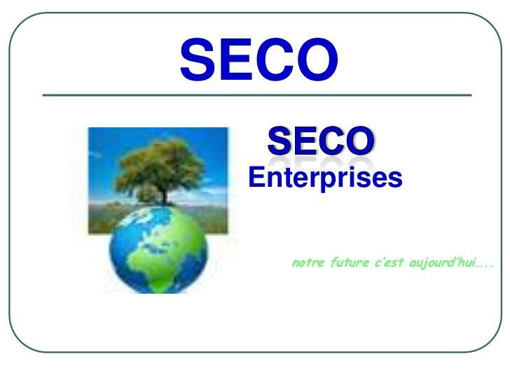 SECO Enterprises    notre future c'est aujourd'hui…..