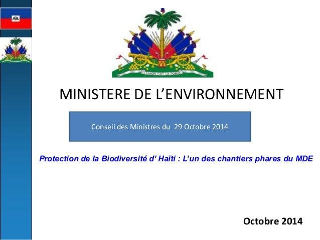 MINISTERE DE L'ENVIRONNEMENT  Octobre 2014  Protection de la Biodiversité d' Haïti : L'un des chantiers phares du MDE  Con...