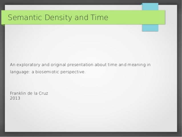 Semantic Density and TimeAn exploratory and original presentation about time and meaning inlanguage: a biosemiotic perspec...