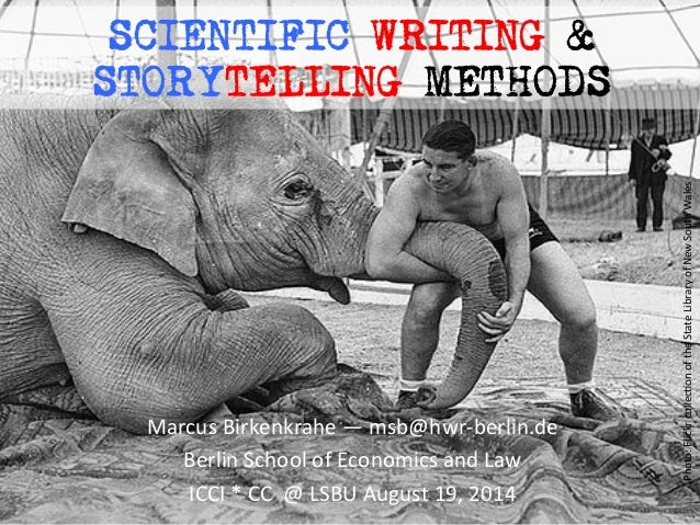 SCIENTIFIC WRITING & STORYTELLING METHODS Marcus	   Birkenkrahe	   —	   msb@hwr-­‐berlin.de	    Berlin	   School	   of	   ...