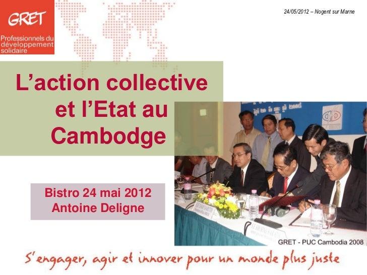24/05/2012 – Nogent sur MarneL'action collective    et l'Etat au   Cambodge  Bistro 24 mai 2012   Antoine Deligne