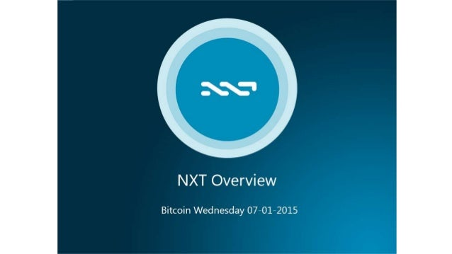 NXT Overview  Bitcoin Wednesday O7—O1—2015