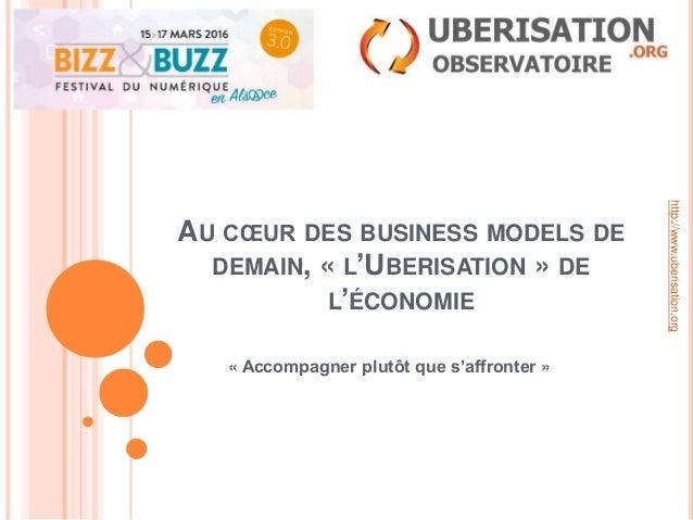 AU CŒUR DES BUSINESS MODELS DE DEMAIN, « L'UBERISATION » DE L'ÉCONOMIE « Accompagner plutôt que s'affronter » http://www.u...