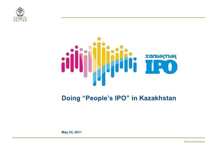 """Doing """"People's IPO"""" in KazakhstanMay 24, 2011               1                     Samruk-Kazyna"""