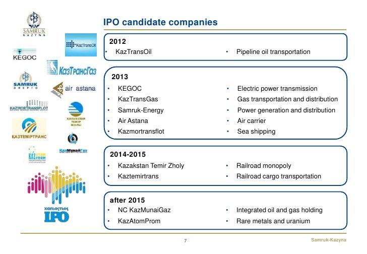 IPO candidate companies    2012•        KazTransOil              •   Pipeline oil transportation        2013    •     KEGO...